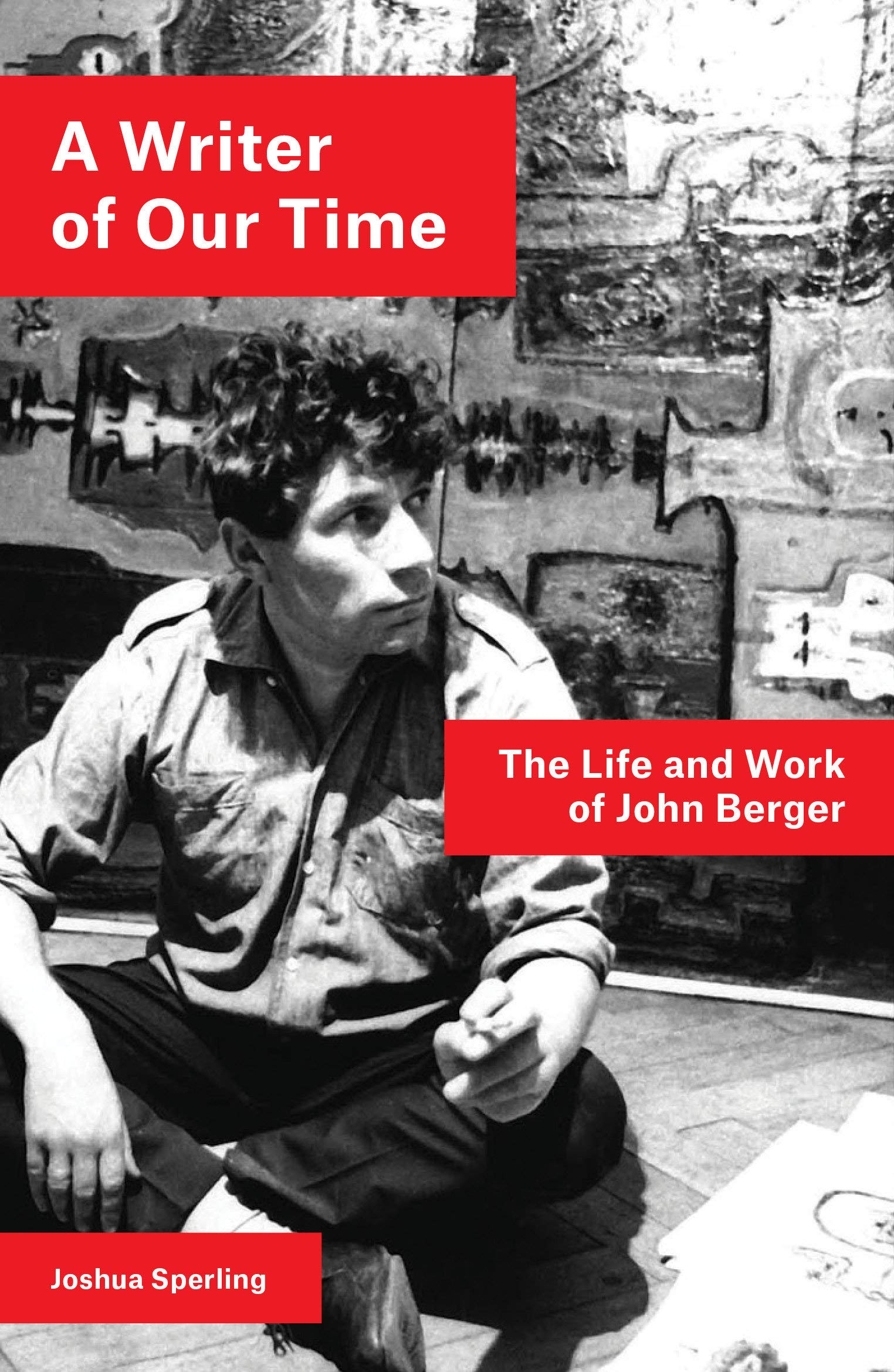 A Writer of Our Time: The Life and Work of John Berger ...