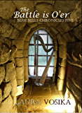 The Battle is O'er (The Blue Bells Chronicles Book 5)
