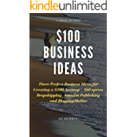 $100 Business Ideas: Three Perfect Business Ideas for Creating a $100 Startup – AliExpress Dropshipping, Amazon Publishing and Blogging Online (English Edition)