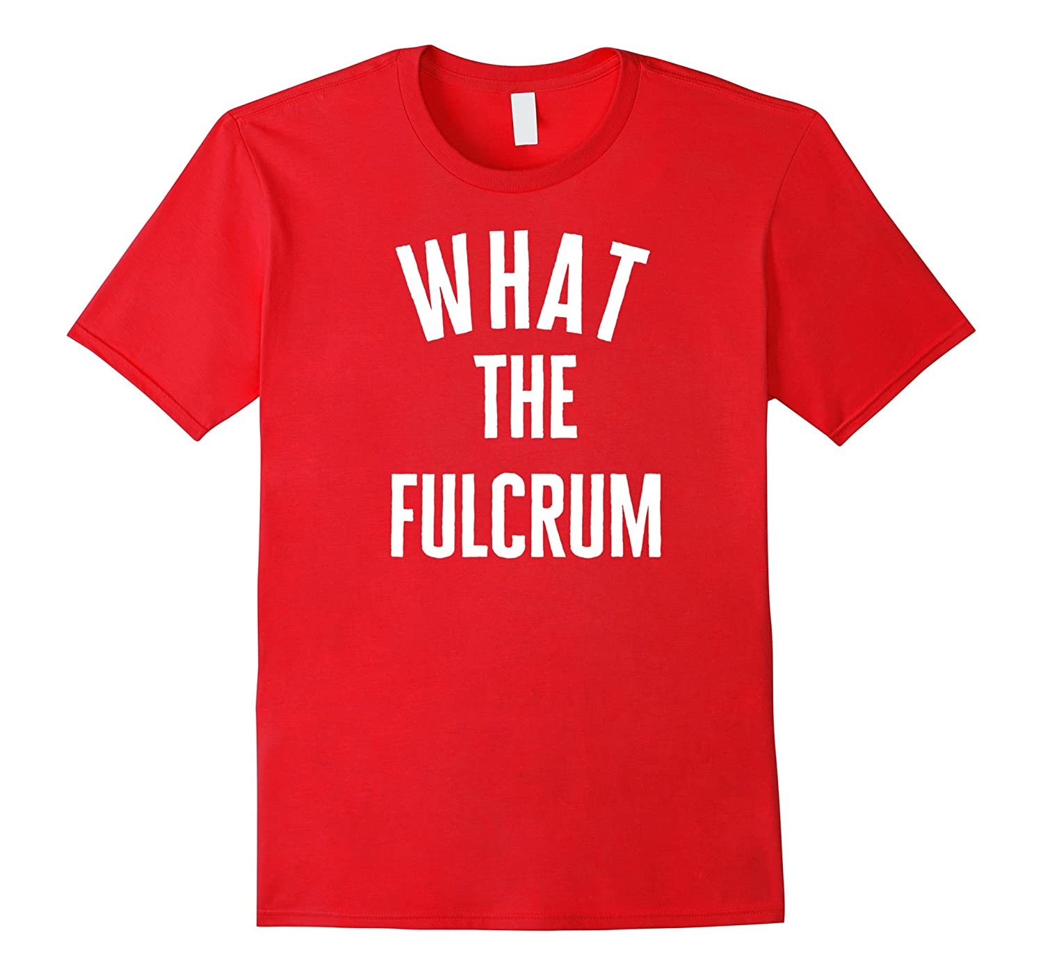 Dental Hygienist Funny T-Shirt What the Fulcrum-FL