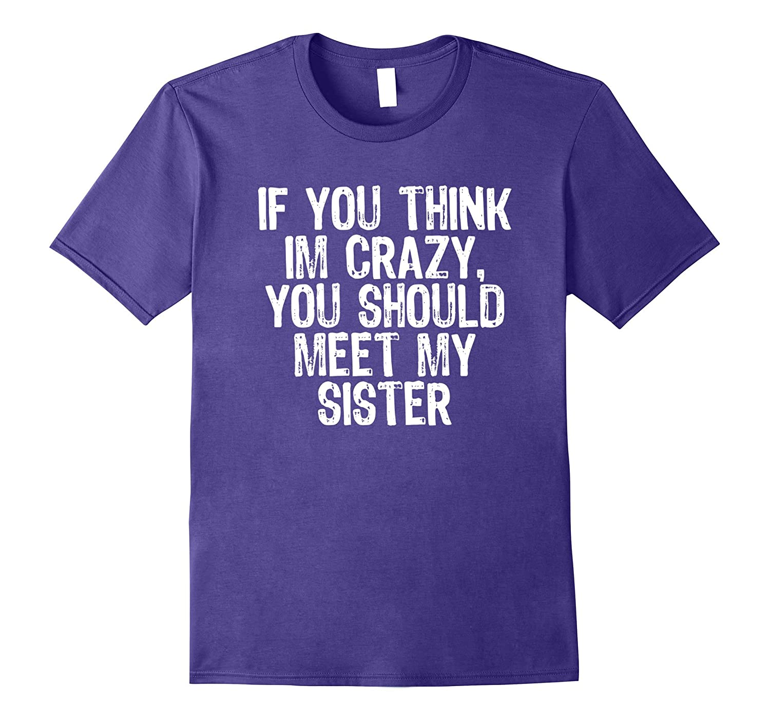If You Think Im Crazy You Should Meet My Sister T-Shirt-Vaci