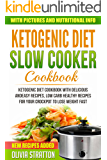 Keto Slow Cooker Cookbook: For Delicious and Easy Ketogenic Cooking, Low Carb Healthy Recipes for Your Crockpot to Lose Weight Fast