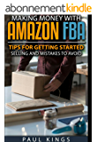 Making Money With Amazon FBA: Tips for Getting Started Selling, and Mistakes to Avoid (Making Money Online) (English Edition)