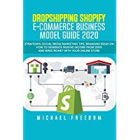 DROPSHIPPING SHOPIFY  E-COMMERCE BUSINESS MODEL GUIDE 2020: Strategies, Social Media Marketing Tips, Branding Ideas on How to Generate Passive Income From ... with Your Online Store (English Edition)
