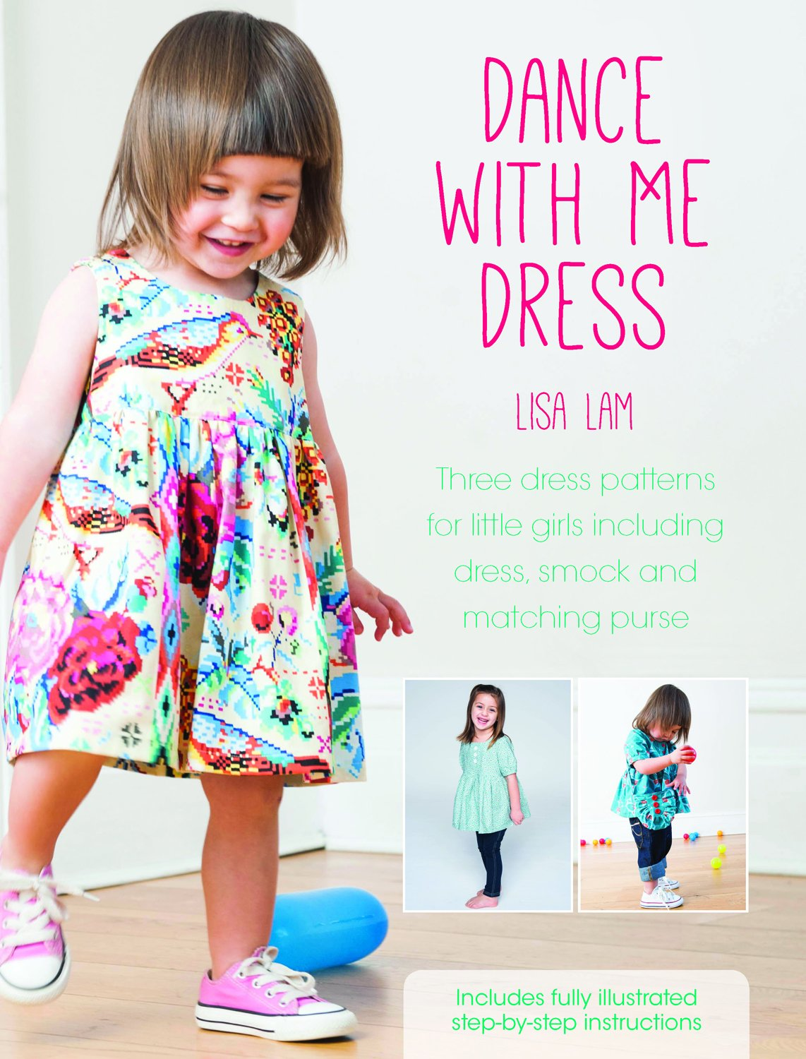 Read Online Dance with Me Dress: Three Dress Patterns for Little Girls Including Dress, Smock and Matching Purse ebook