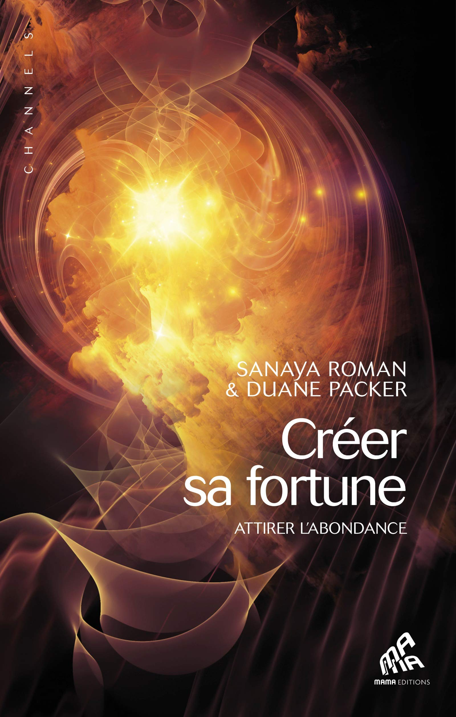 Créer sa fortune: Attirer l'abondance (Channels) (French Edition)