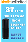 Amazon Alexa: 37 Echo skills to go from beginner to pro: Ultimate Updated User Guide 2017 Amazon Echo (English Edition)