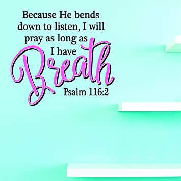 Best Seller Decal Sale Because He Bends Down To Listen I Will Pray As Long As I Have Breath Psalm 116 2 Wall Art Size 16 Inches X 24 Inches Amazon Com The leading real estate marketplace. seller decal sale because he bends down