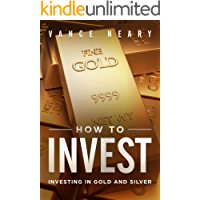 How to invest: Investing in gold and silver (English Edition)