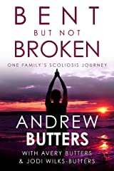 Bent But Not Broken: One Family's Scoliosis Journey Kindle Edition