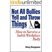 Not All Bullies Yell and Throw Things: How to Survive a Subtle Workplace Bully