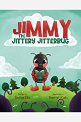 Jimmy The Jittery Jitterbug: An easy to read story for children about overcoming fear, worry, and anxiety. Kindle Edition