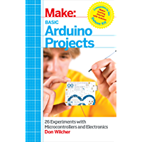 Basic Arduino Projects: 26 Experiments with Microcontrollers and Electronics (Make: Technology on Your Time)