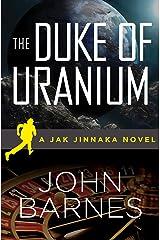 The Duke of Uranium (Jak Jinnaka Book 1) Kindle Edition