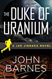 The Duke of Uranium (Jak Jinnaka) (Volume 1)