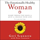 The Emotionally Healthy Woman: Eight Things You Have to Quit to Change Your Life