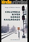 Columbia River Gorge Railroads (Images of Modern America)