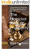 The Magickal Rites of Prosperity: Using  Different Methods To Magickally Manifest Wealth (English Edition)