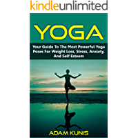 Yoga: Your Guide to the Most Powerful Yoga Poses for Weight Loss, Stress, Anxiety, and Self Esteem (Yoga for Women, Yoga for Beginners, Yoga Poses, Yoga Anatomy, Chakras)