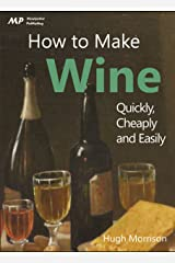 How to Make Wine: Quickly, Cheaply and Easily Kindle Edition