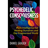 Psychedelic Consciousness: Plant Intelligence for Healing Ourselves and Our Fragmented World (English Edition)