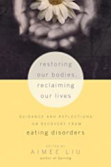 Restoring Our Bodies, Reclaiming Our Lives: Guidance and Reflections on Recovery from Eating Disorders Paperback