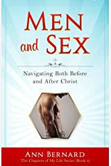 Men and Sex: Navigating Both Before and After Christ (The Chapters of My Life Series Book 3) Kindle Edition