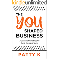 The YOU-Shaped Business: Authentic Marketing for Self-Employed Professionals