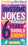 Awesome Jokes That Every 6 Year Old Should Know!: Bucketloads of rib ticklers, tongue twisters and side splitters (Awesome Jokes for Kids Book 2)
