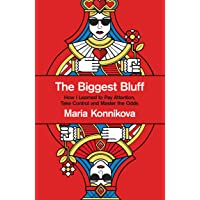 The Biggest Bluff: How I Learned to Pay Attention, Take Control and Master the Odds