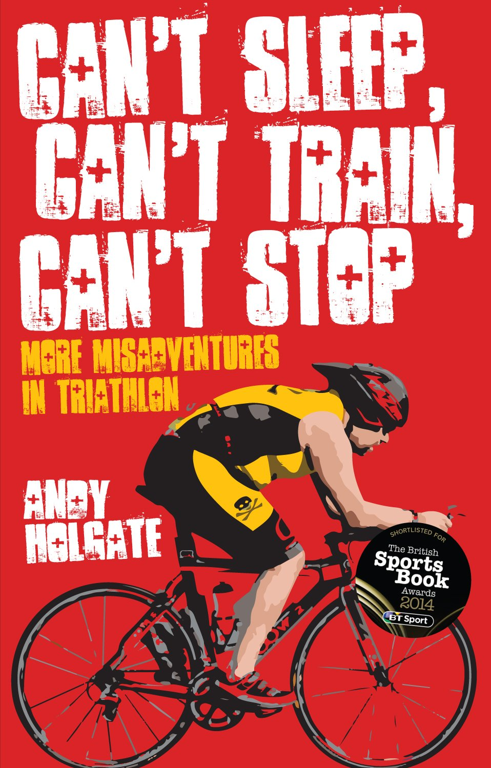 Cant Sleep, Cant Train, Cant Stop: More Misadventures in Triathlon