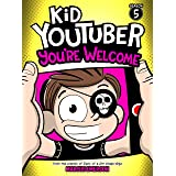 Kid Youtuber 5: You're Welcome (a hilarious adventure for children ages 9-12): From the Creator of Diary of a 6th Grade Ninja