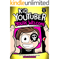 Kid Youtuber 5: You're Welcome (a hilarious adventure for children ages 9-12): From the Creator of Diary of a 6th Grade…
