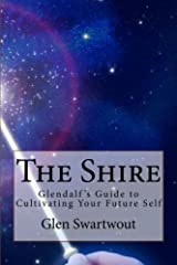 The Shire: Glendalf's Guide to Cultivating Your Future Self Kindle Edition