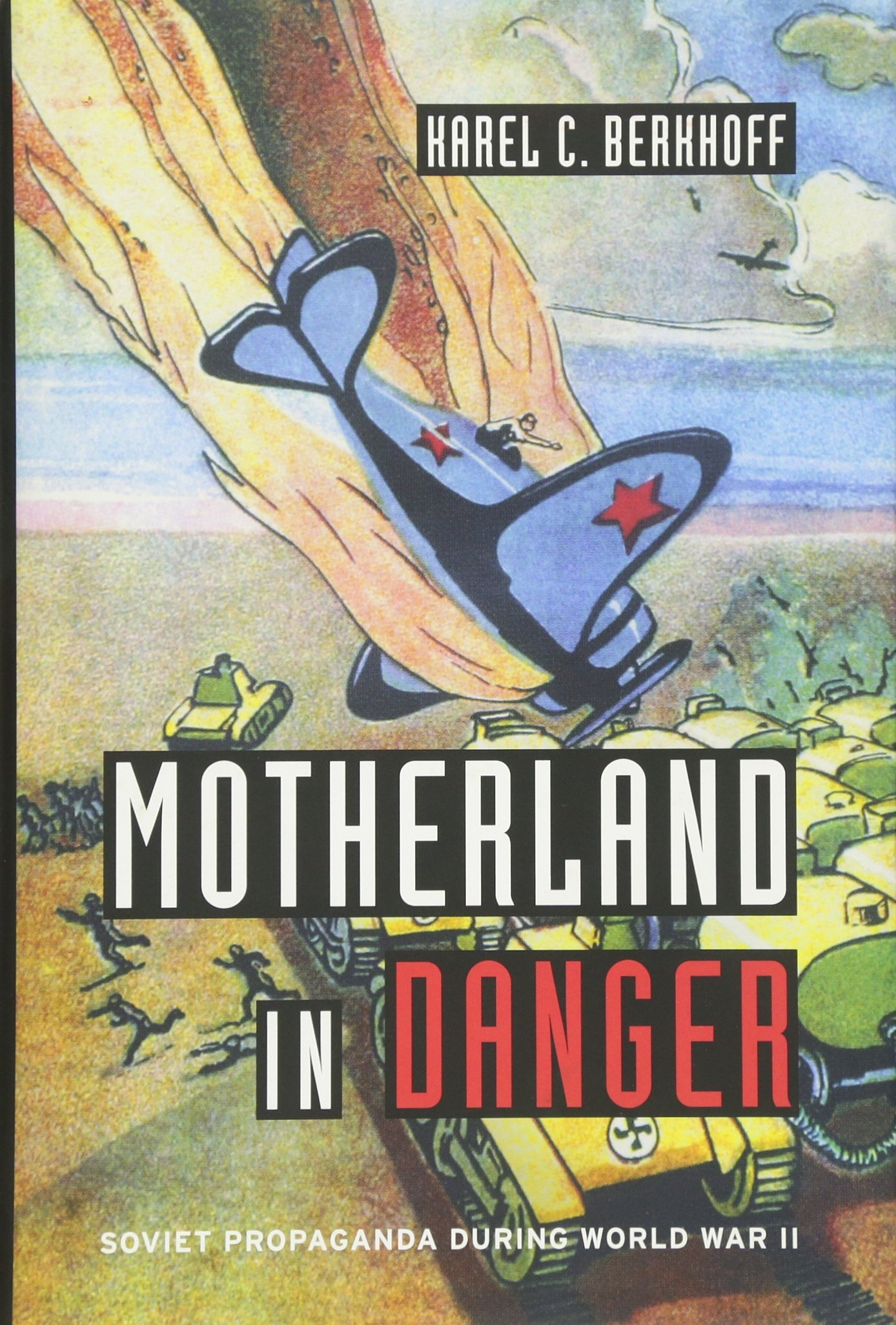 Motherland in Danger: Soviet Propaganda during World War II PDF