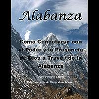 Alabanza: Como Conectarse con el Poder y la Presencia de Dios a Través de la Alabanza (Entrenamiento de Discipulado) (Spanish Edition)