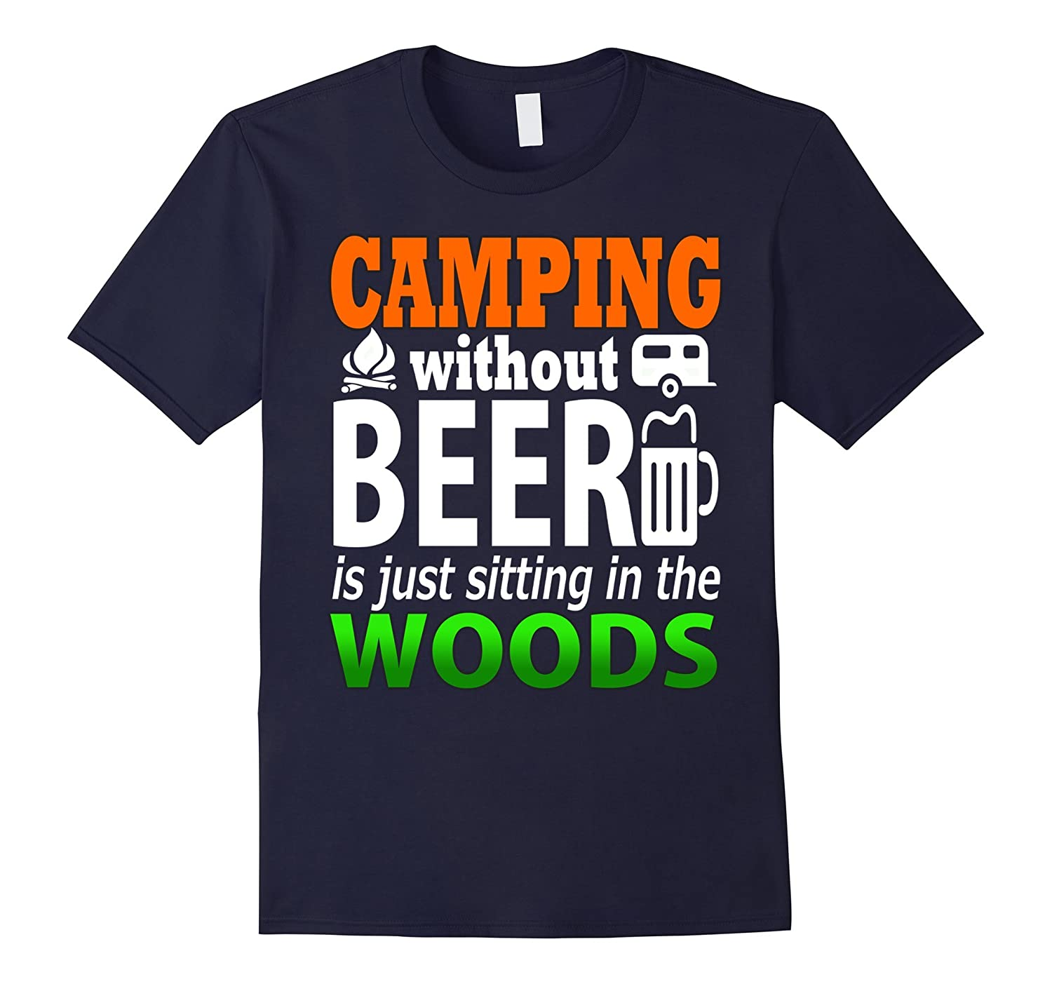 Camping Without Beer Is Just Sitting In The Woods T-Shirt-Art
