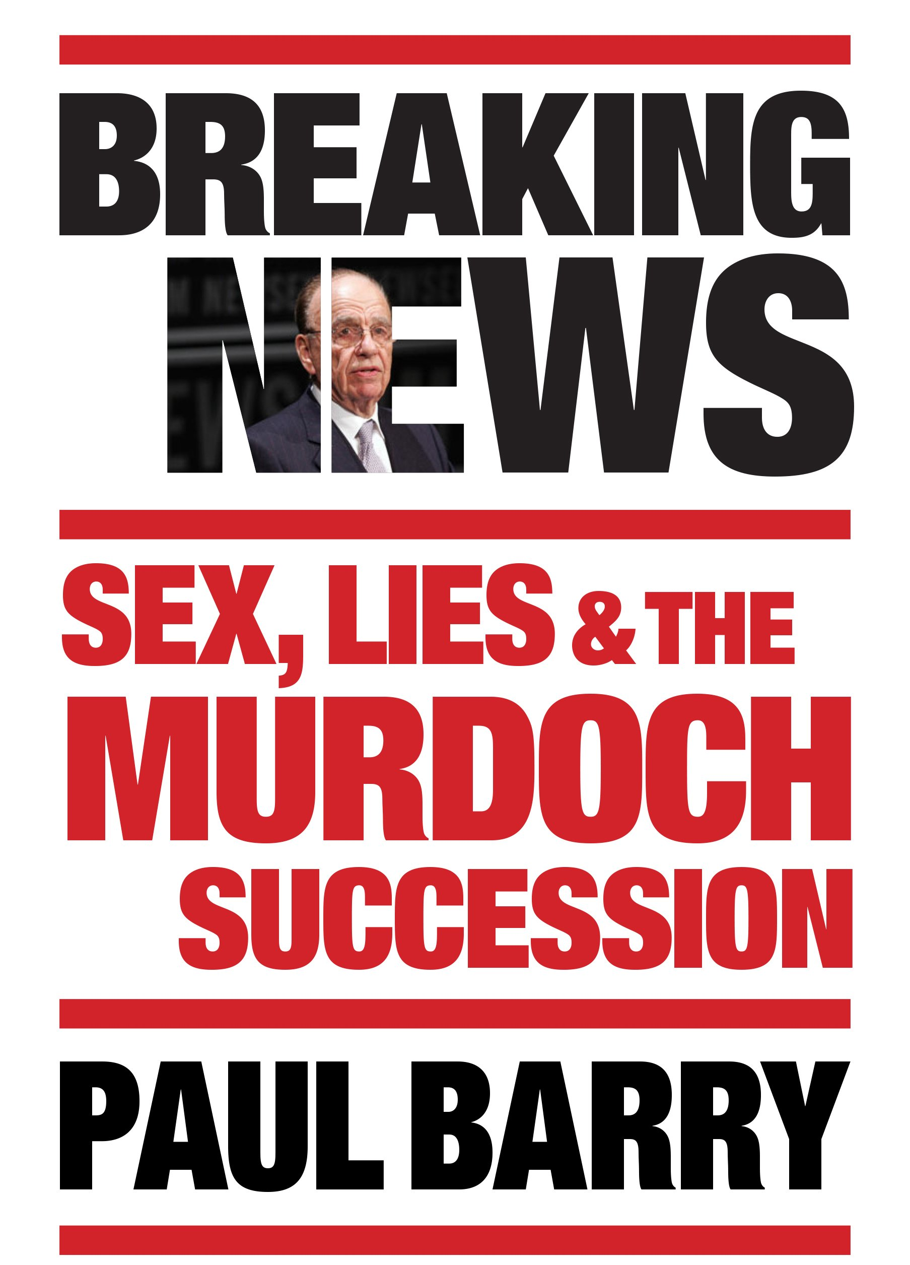 Read Online Breaking News: Sex, Lies & the Murdoch Succession ebook