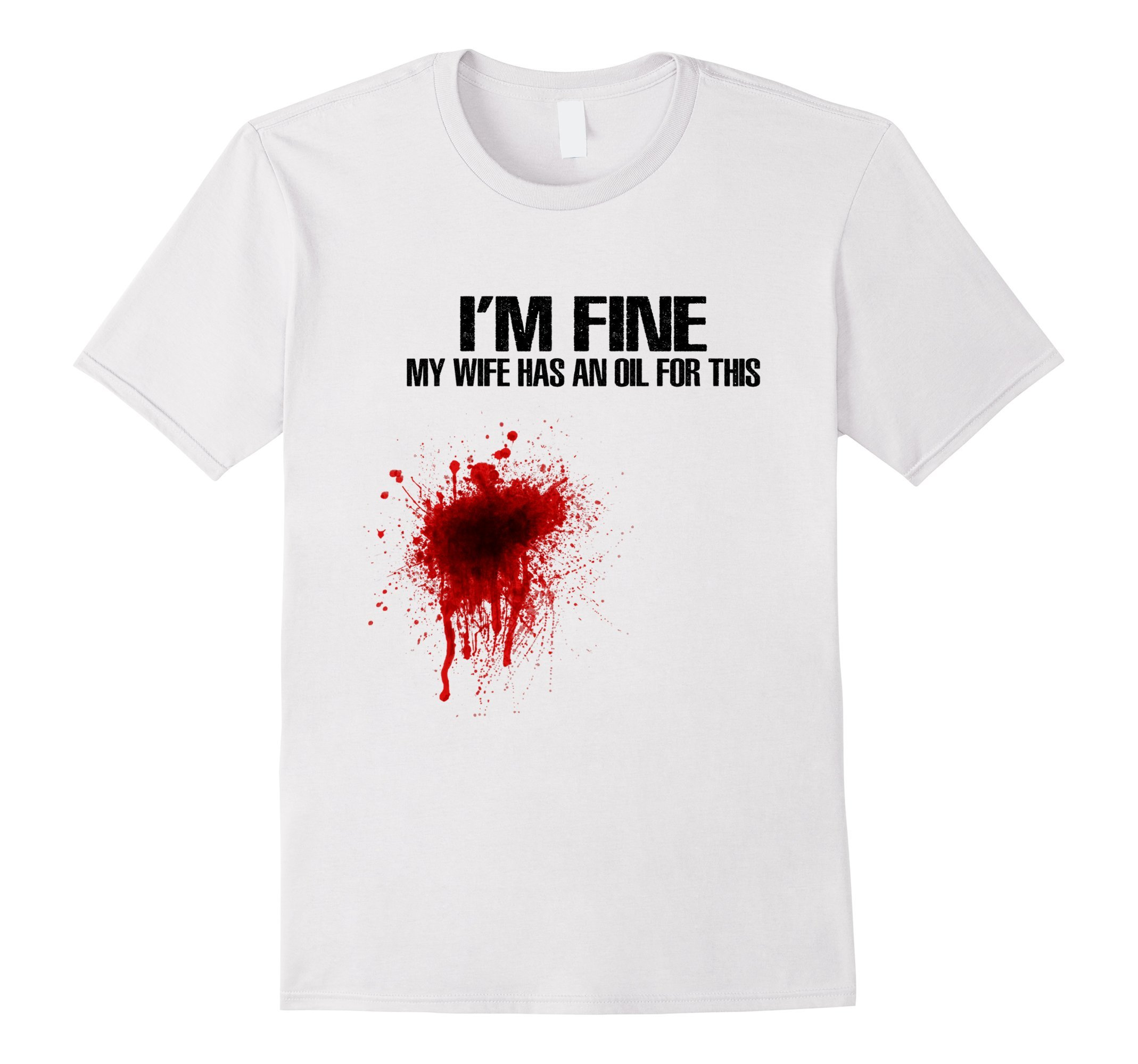 Men's I'm Fine My Wife Has An Oil For This Funny Shirts 2XL White