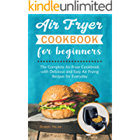 Air Fryer Cookbook for Beginners: The Complete Air Fryer Cookbook with Delicious and Easy Air Frying Recipes for Everyday (volume 1)