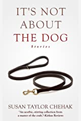 It's Not About The Dog: Stories Kindle Edition