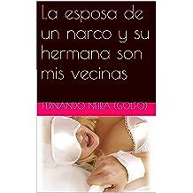 La esposa de un narco y su hermana son mis vecinas (Spanish Edition) Jul 07, 2015