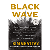Black Wave: Saudi Arabia, Iran, and the Forty-Year Rivalry That Unraveled Culture, Religion, and Collective Memory in…