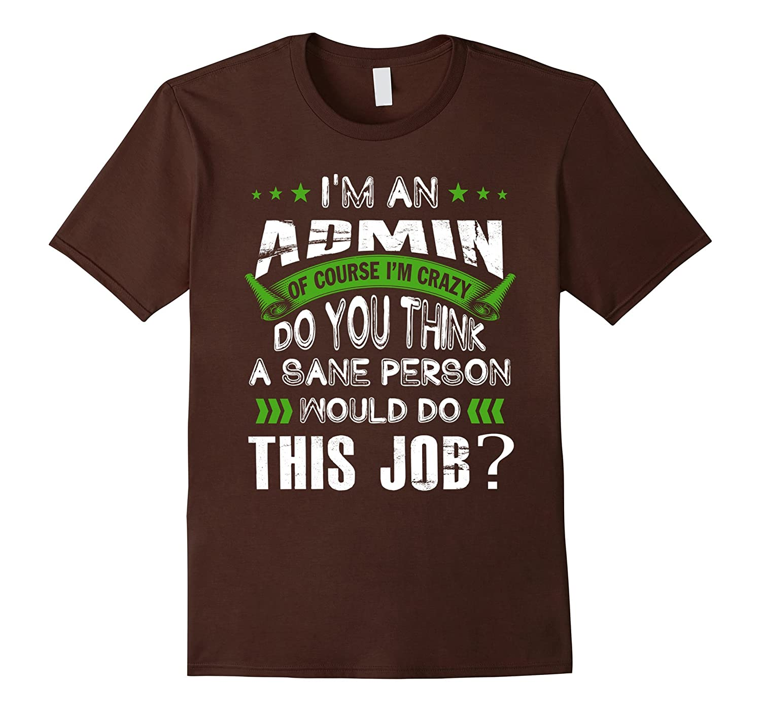 ADMIN is crazy do you think a sane person would this job-TJ