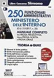 250 funzionari amministrativi. Ministero dell'interno. Manuale completo. Con aggiornamento online