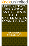 Lecture Two: Historical Antecedents to the United States Constitution (Lectures on the Supreme Court and Constitution Book 2) (English Edition)