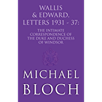 Wallis and Edward, Letters:1931-37: The Intimate Correspondence of the Duke and Duchess of Windsor