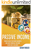Passive Income: Proven Ideas for Online Business and Gain Financial Freedom (Earn over $100,000 with Blogging, Prореrtу Income, Dropshipping, Arbitrаgе, Ecommerce, Affiliate Marketing and More)