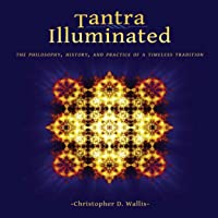 Tantra Illuminated: The Philosophy, History, and Practice of a Timeless Tradition