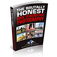 Brutally Honest Guide to Microstock Photography: Turning Stock Photos Into Cash (English Edition)